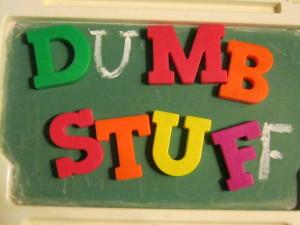 Isn't it all dumb stuff?